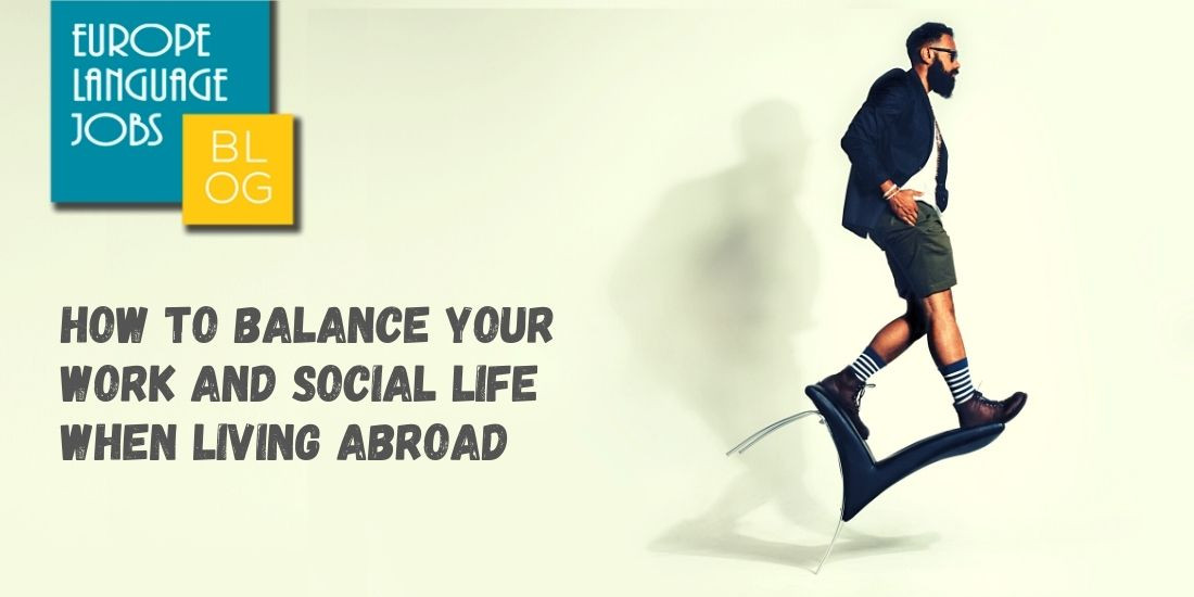 How to Balance Your Work And Social Life When Living Abroad