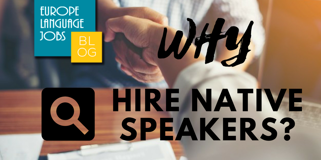 Why Some Companies Are Trying To Hire >> Why Hire Native Speakers Their Importance To Companies