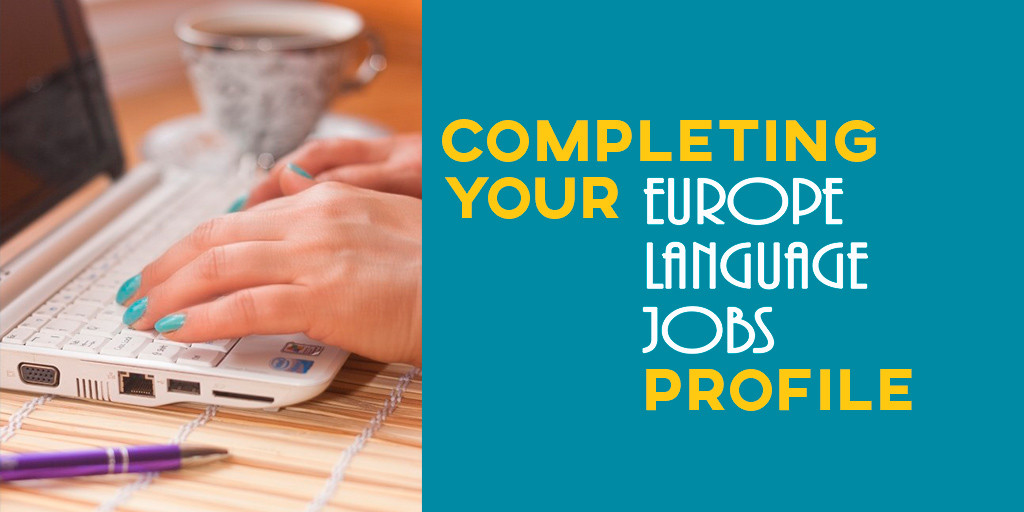 Complete your profile at Europe Language Jobs to find a job in Europe