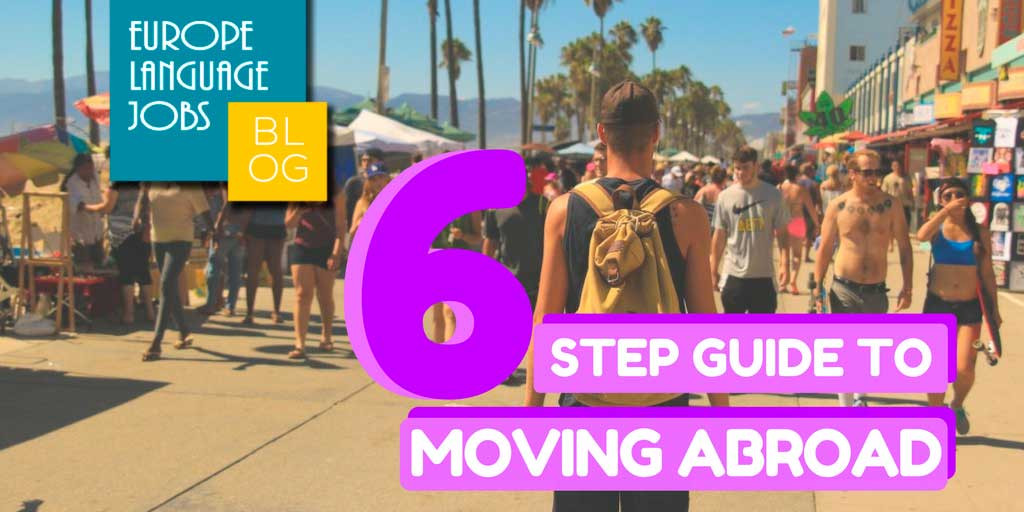 Moving abroad: 6 step guide